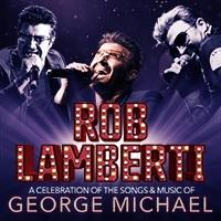 Robert Lamberti - A Celebration of the Songs and Music of George Michael Image